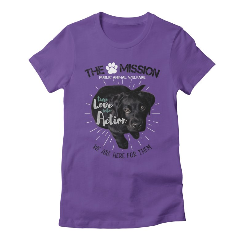 Turn Love into Action Women's Fitted T-Shirt by The PAW Mission