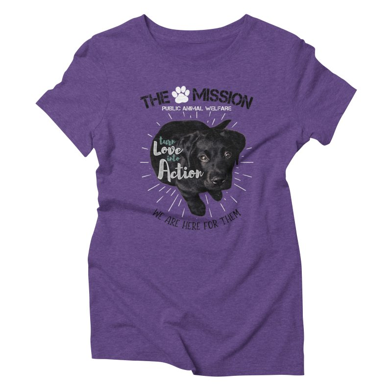 Turn Love into Action Women's Triblend T-Shirt by The PAW Mission