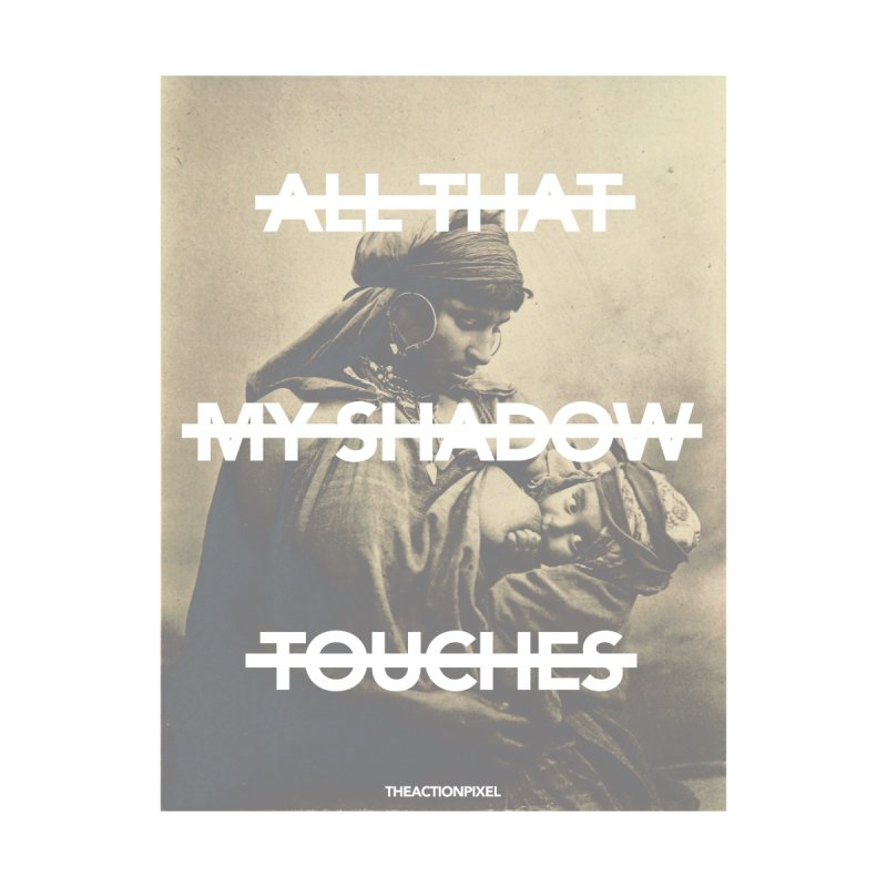 All That My Shadow Touches by The Action Pixel Shop