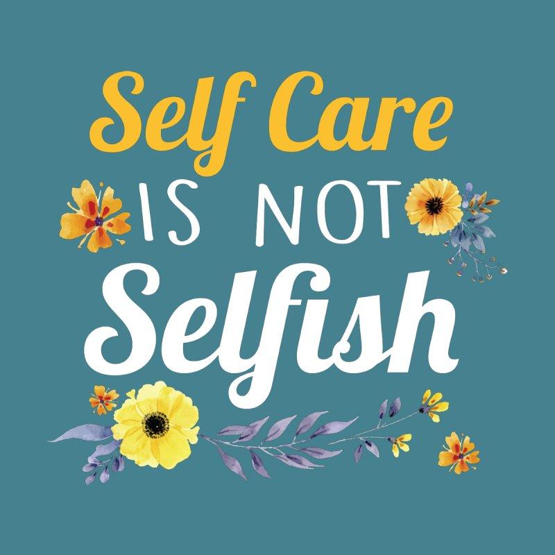 Self Care Is Not Selfish Men's T-Shirt by theawkwardmind's Artist Shop
