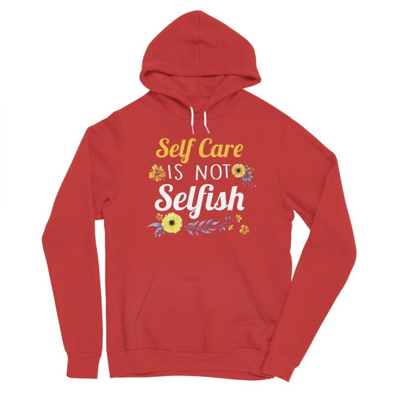 Self Care Is Not Selfish Women's Pullover Hoody by theawkwardmind's Artist Shop