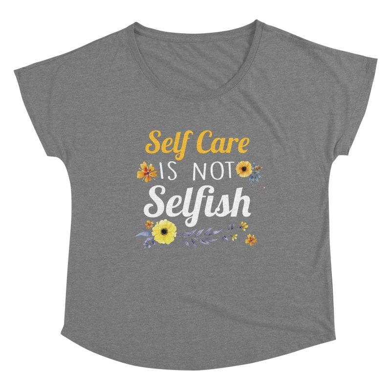 Self Care Is Not Selfish Women's Scoop Neck by theawkwardmind's Artist Shop