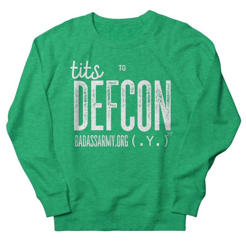 Tits to DEFCON- WHITE WRITING Women's French Terry Sweatshirt by thebadassarmy's Artist Shop