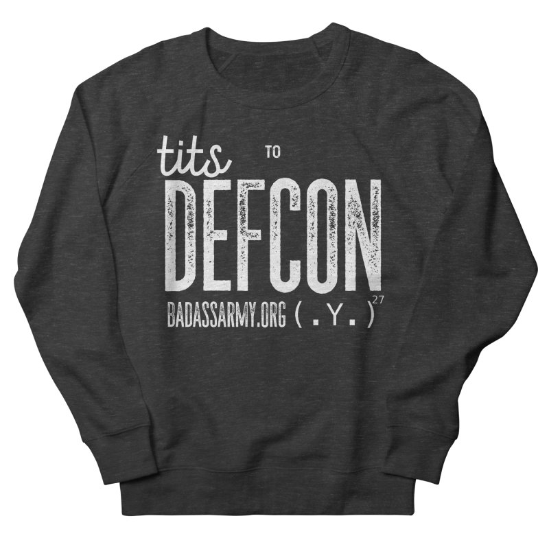 Tits to DEFCON- WHITE WRITING Men's French Terry Sweatshirt by thebadassarmy's Artist Shop