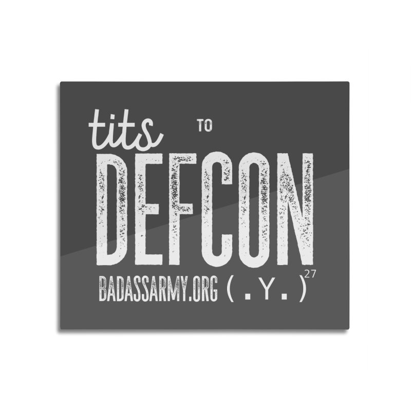 Tits to DEFCON- WHITE WRITING Home Mounted Aluminum Print by thebadassarmy's Artist Shop