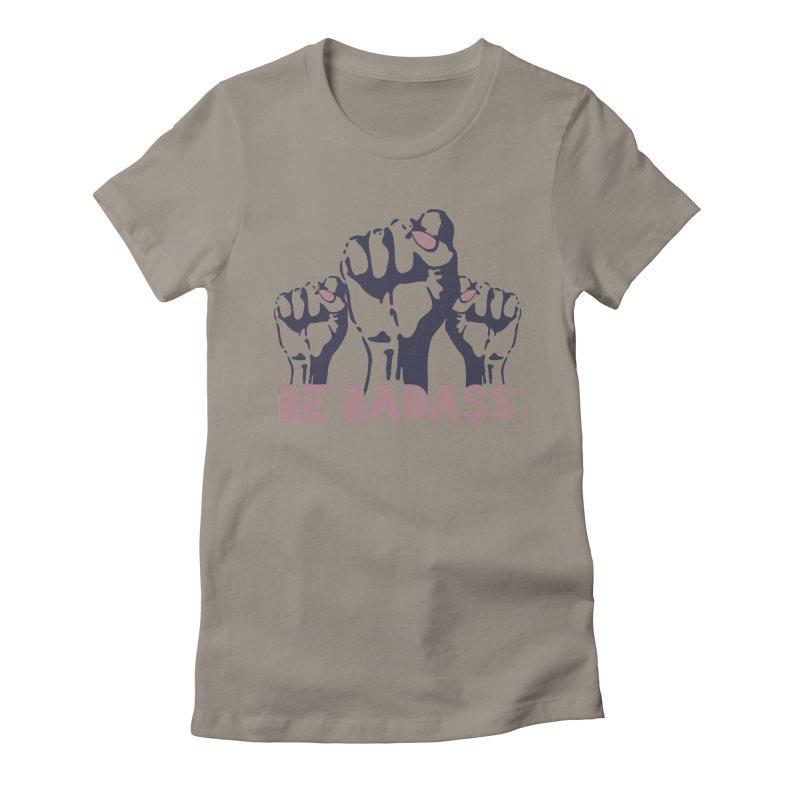 Be BADASS Women's T-Shirt by The Badass Army Shop