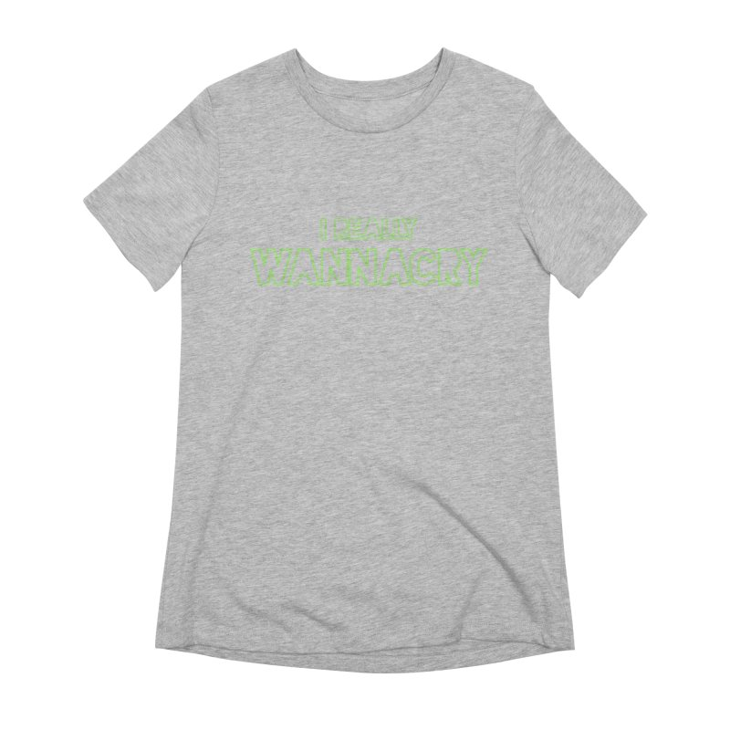 I really wannacry Women's Extra Soft T-Shirt by The Badass Army Shop