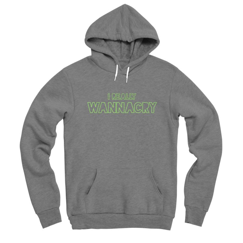 I really wannacry Men's Pullover Hoody by The Badass Army Shop