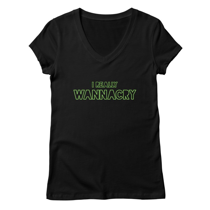 I really wannacry Women's Regular V-Neck by The Badass Army Shop