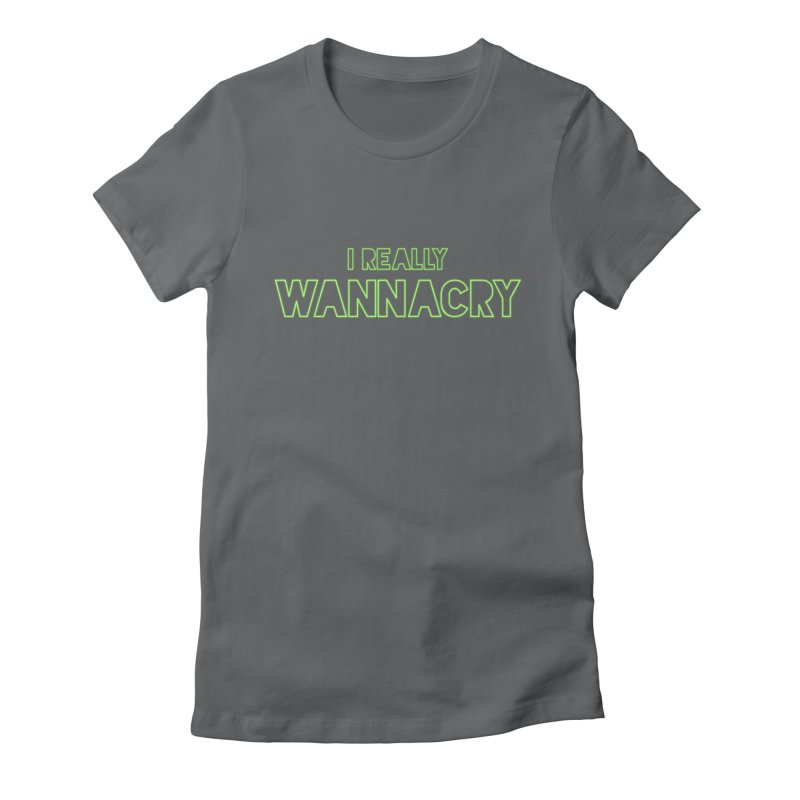 I really wannacry Women's T-Shirt by The Badass Army Shop