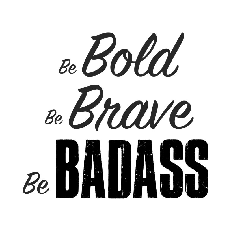 Be Bold Be Brave Be BADASS Men's Zip-Up Hoody by The Badass Army Shop