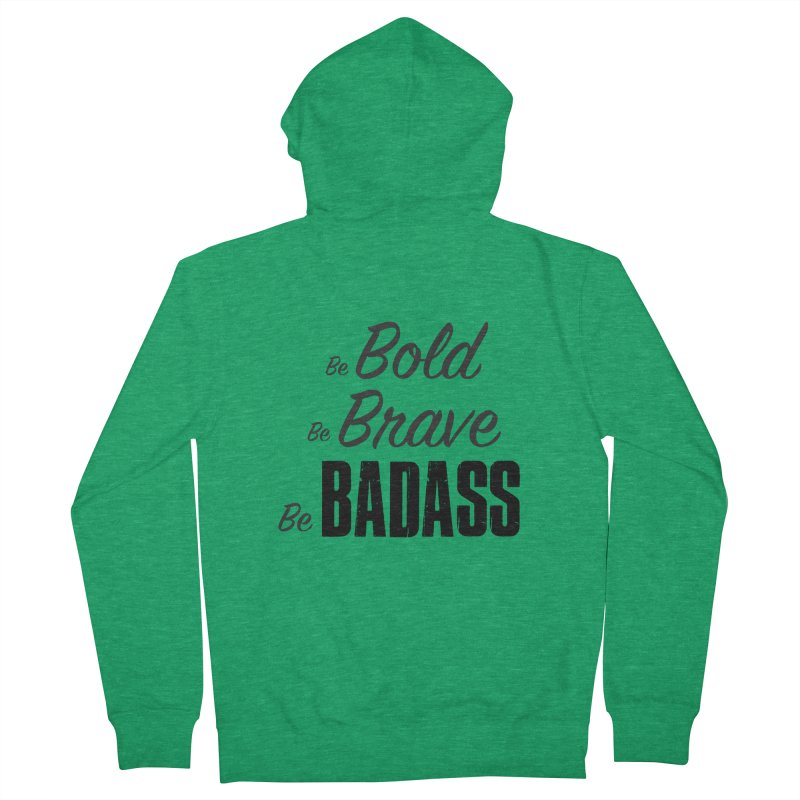 Be Bold Be Brave Be BADASS Women's French Terry Zip-Up Hoody by thebadassarmy's Artist Shop