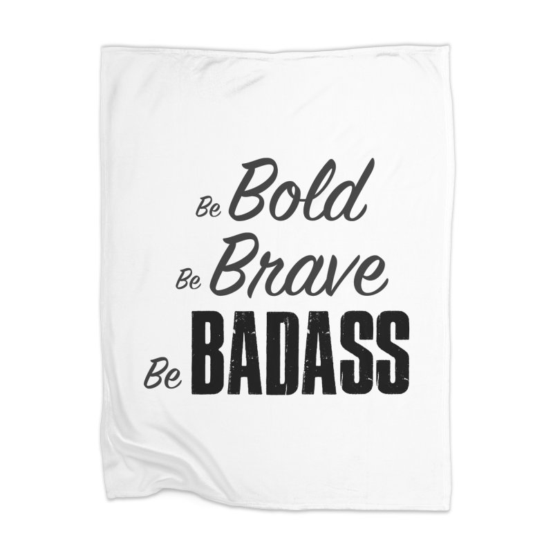 Be Bold Be Brave Be BADASS Home Blanket by The Badass Army Shop