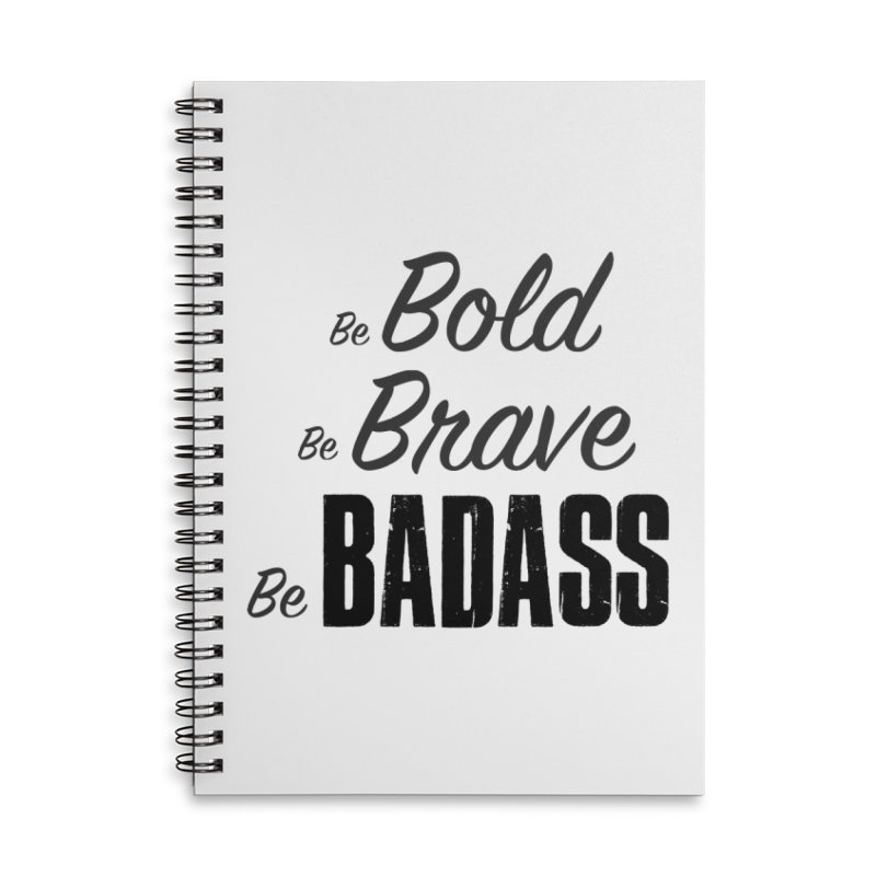 Be Bold Be Brave Be BADASS Accessories Lined Spiral Notebook by thebadassarmy's Artist Shop