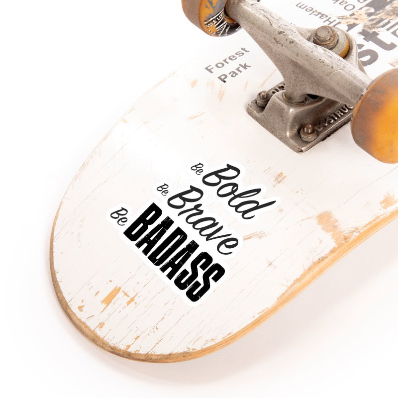 Be Bold Be Brave Be BADASS Accessories Sticker by The Badass Army Shop