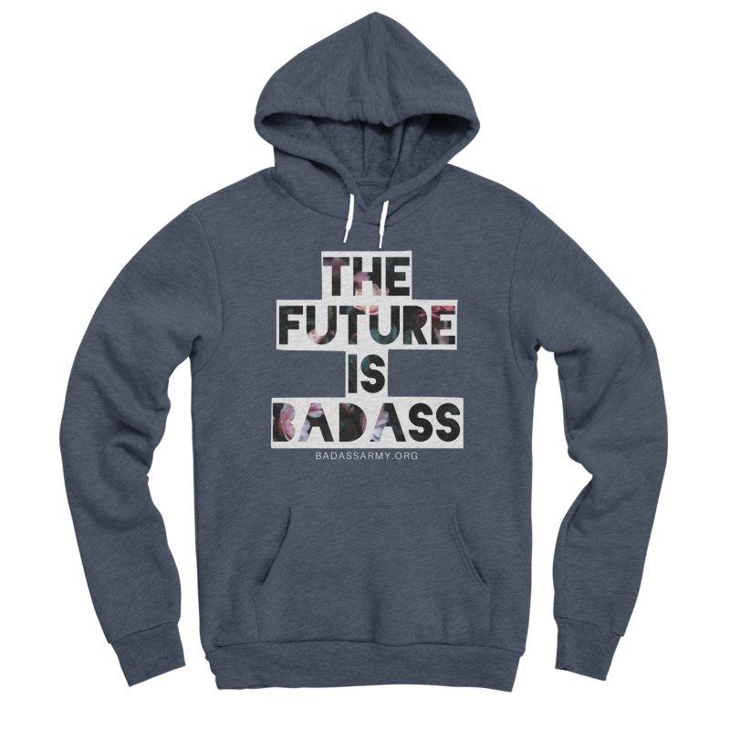 The Future Is Badass Men's Sponge Fleece Pullover Hoody by The Badass Army Shop