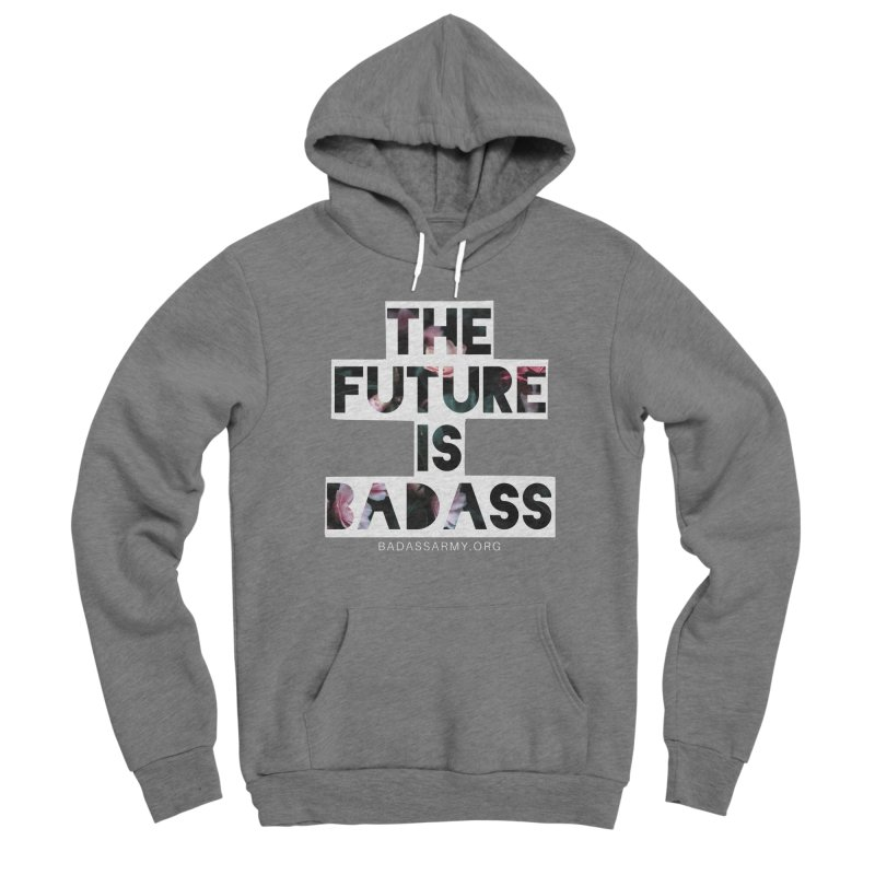 The Future Is Badass Women's Sponge Fleece Pullover Hoody by The Badass Army Shop