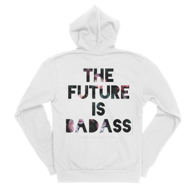 The Future Is Badass Women's Sponge Fleece Zip-Up Hoody by thebadassarmy's Artist Shop