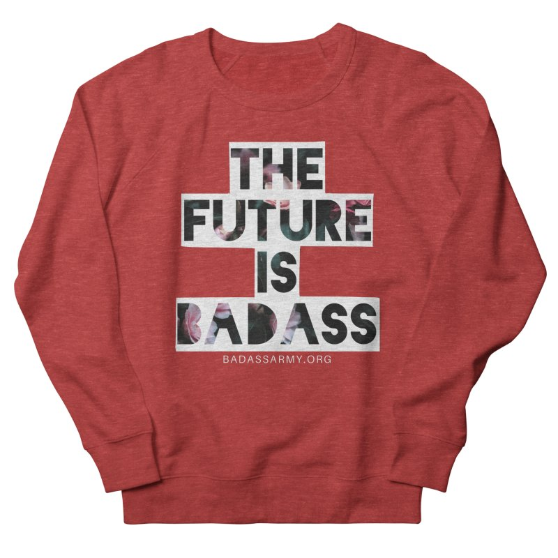 The Future Is Badass Women's Sweatshirt by thebadassarmy's Artist Shop