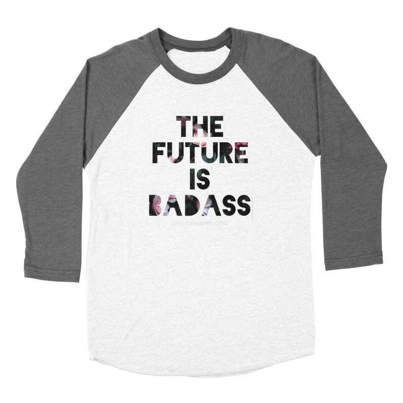 The Future Is Badass Women's Longsleeve T-Shirt by The Badass Army Shop