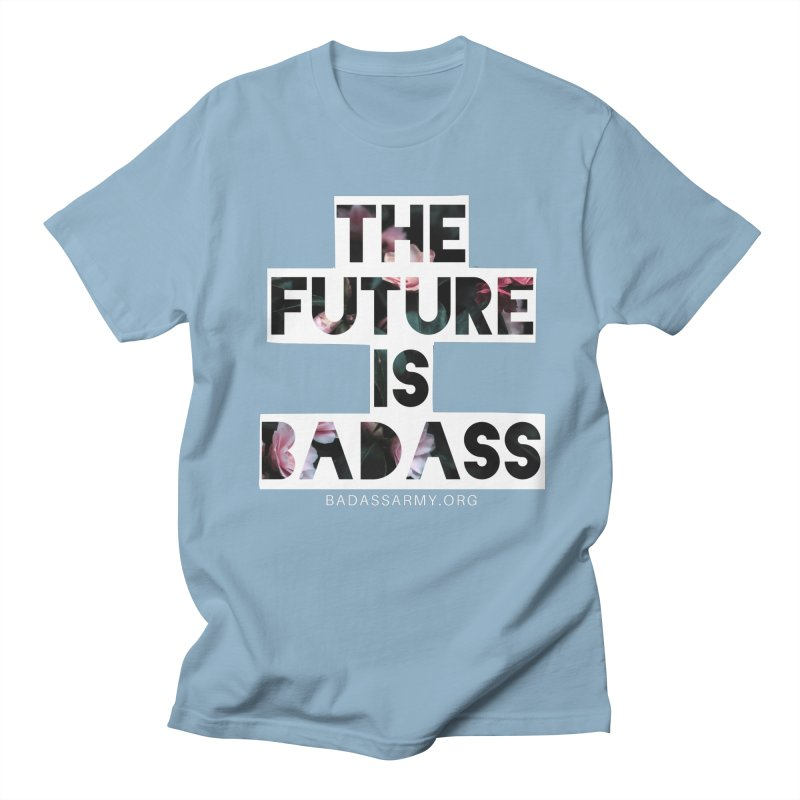 The Future Is Badass Women's Regular Unisex T-Shirt by thebadassarmy's Artist Shop