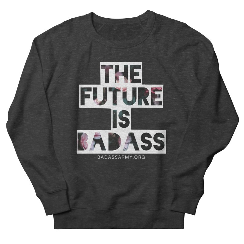 The Future Is Badass Women's French Terry Sweatshirt by thebadassarmy's Artist Shop