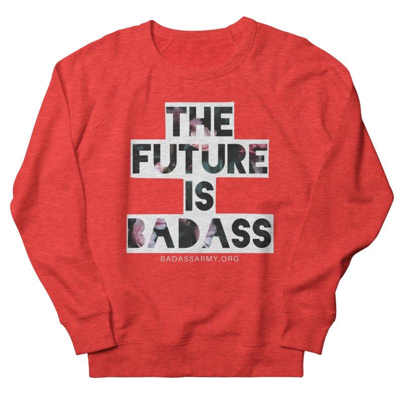 The Future Is Badass Women's Sweatshirt by The Badass Army Shop