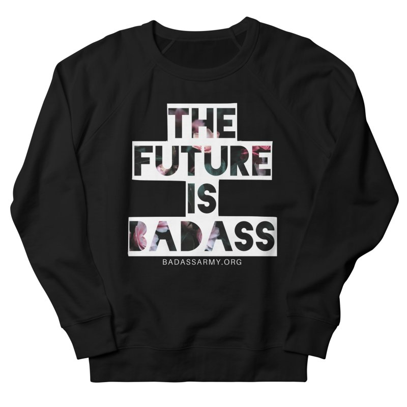 The Future Is Badass Women's French Terry Sweatshirt by thebadassarmy's Artist Shop
