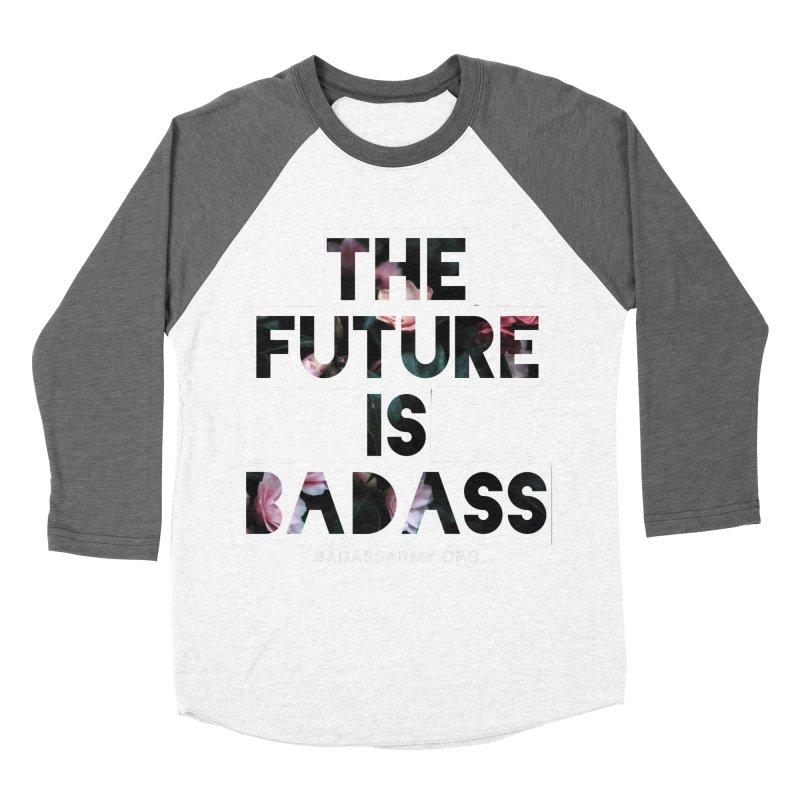 The Future Is Badass Women's Baseball Triblend Longsleeve T-Shirt by thebadassarmy's Artist Shop