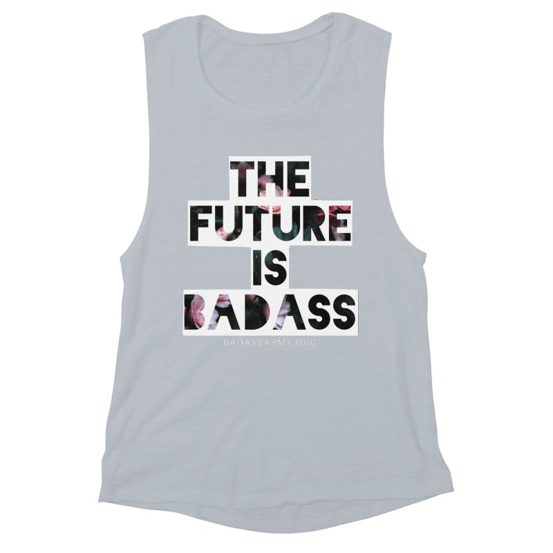 The Future Is Badass Women's Tank by The Badass Army Shop