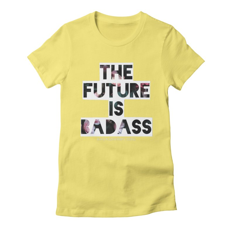 The Future Is Badass Women's Fitted T-Shirt by The Badass Army Shop