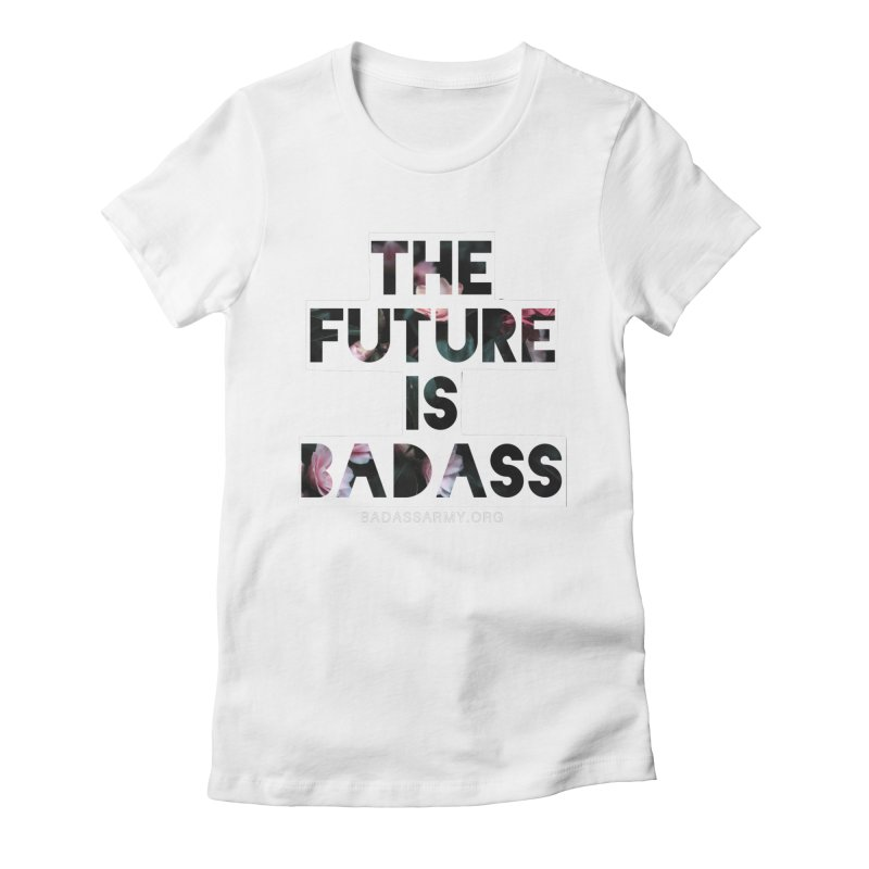 The Future Is Badass Women's Fitted T-Shirt by thebadassarmy's Artist Shop