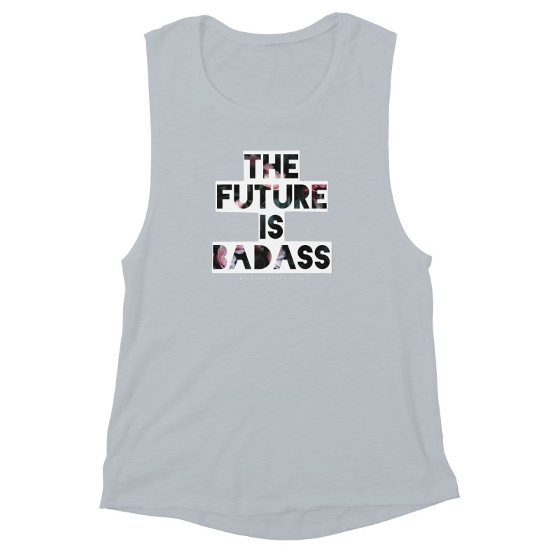 The Future Is Badass Women's Muscle Tank by thebadassarmy's Artist Shop