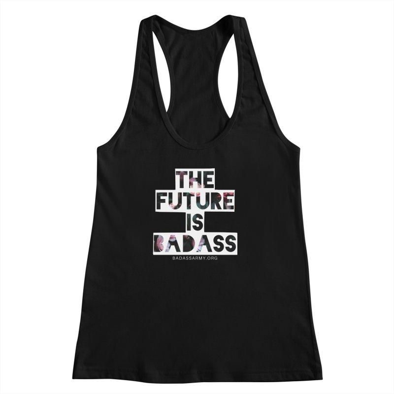 The Future Is Badass Women's Racerback Tank by thebadassarmy's Artist Shop