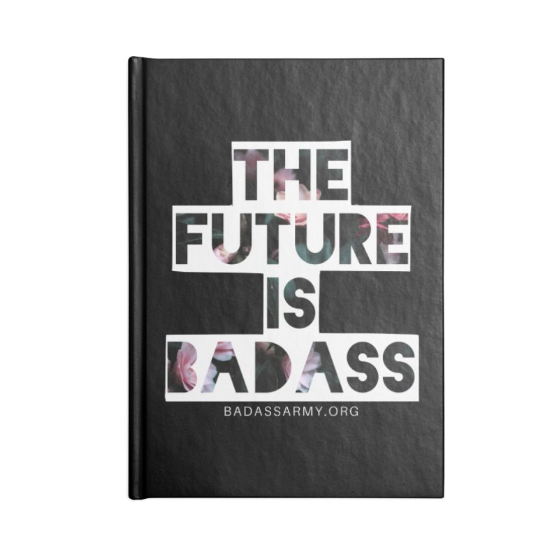 The Future Is Badass Accessories Lined Journal Notebook by thebadassarmy's Artist Shop
