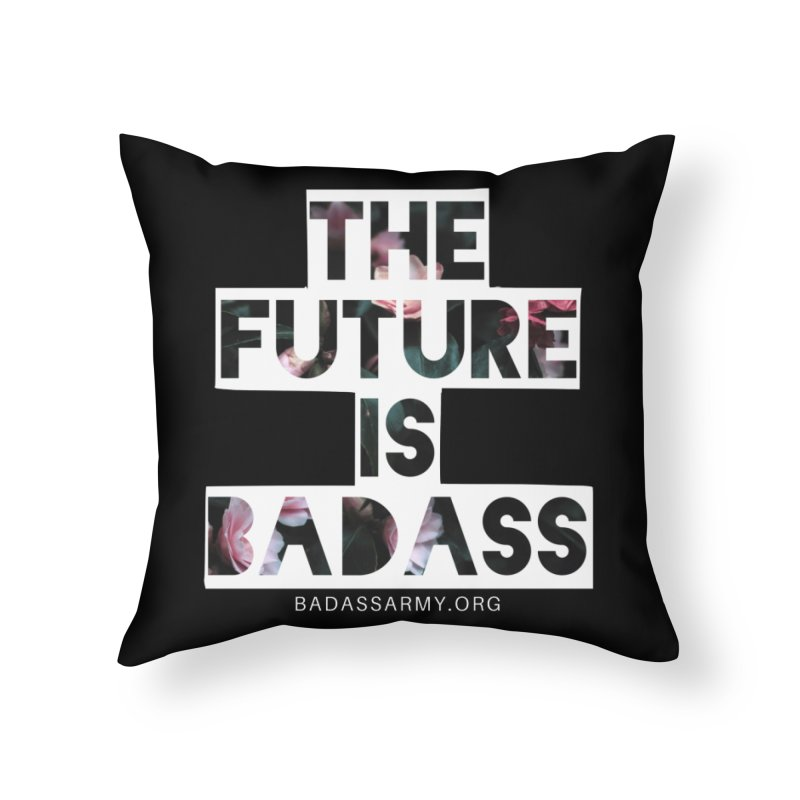 The Future Is Badass Home Throw Pillow by The Badass Army Shop