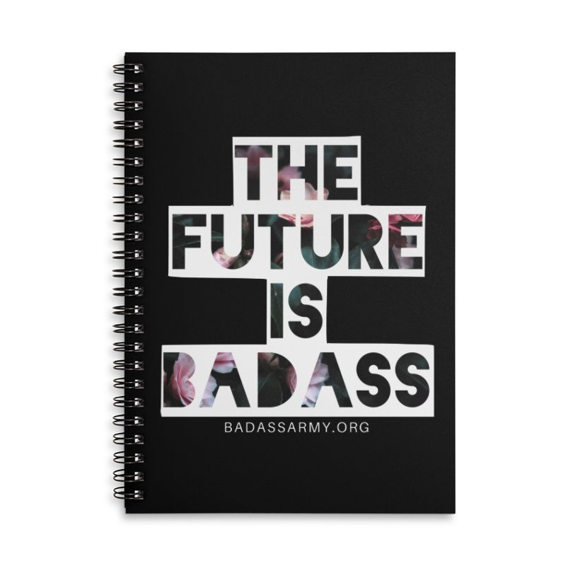 The Future Is Badass Accessories Lined Spiral Notebook by thebadassarmy's Artist Shop