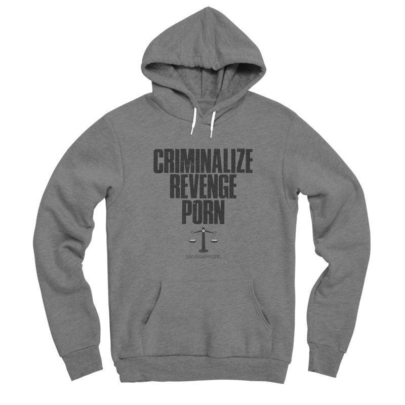 Criminalize Revenge Porn! Men's Sponge Fleece Pullover Hoody by The Badass Army Shop
