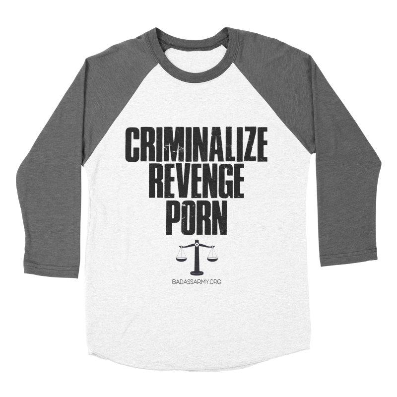 Criminalize Revenge Porn! Women's Baseball Triblend Longsleeve T-Shirt by thebadassarmy's Artist Shop