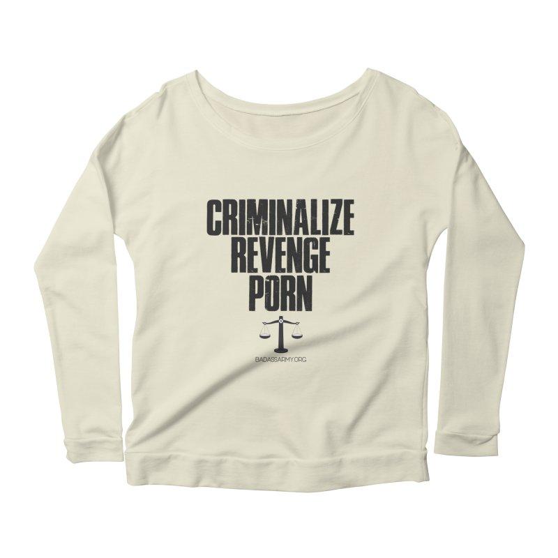 Criminalize Revenge Porn! Women's Scoop Neck Longsleeve T-Shirt by thebadassarmy's Artist Shop