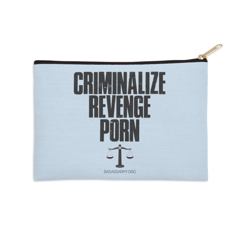 Criminalize Revenge Porn! Accessories Zip Pouch by The Badass Army Shop
