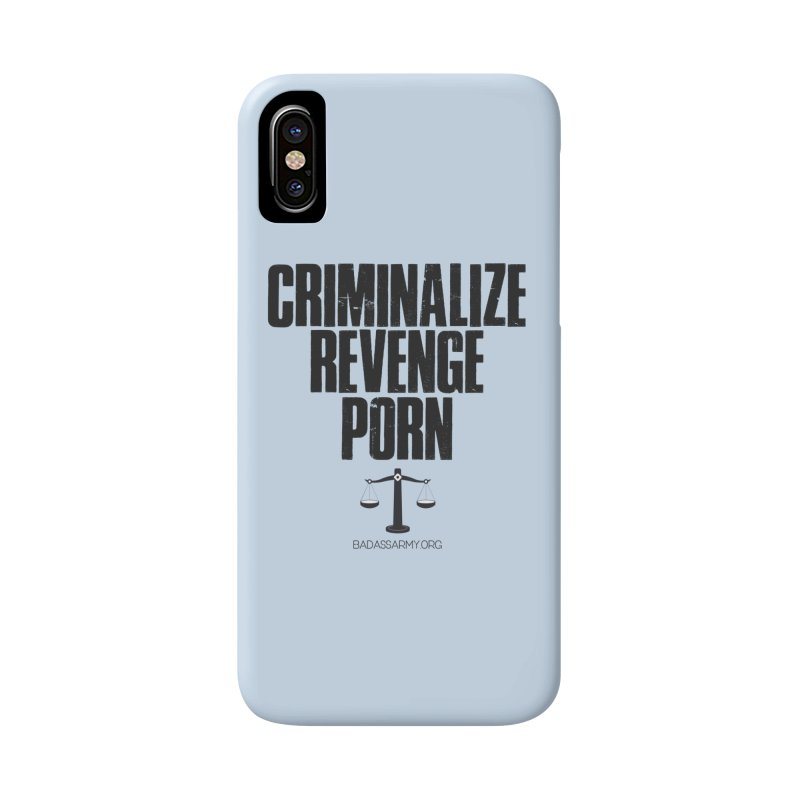 Criminalize Revenge Porn! Accessories Phone Case by thebadassarmy's Artist Shop