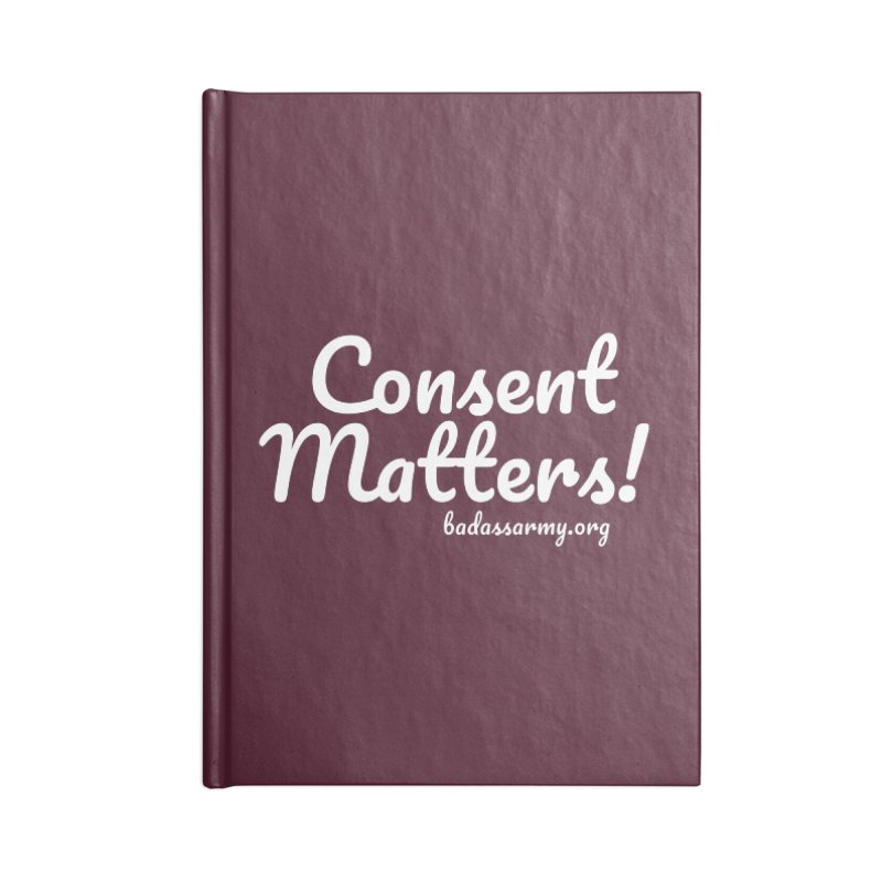 Consent Matters! Accessories Lined Journal Notebook by thebadassarmy's Artist Shop