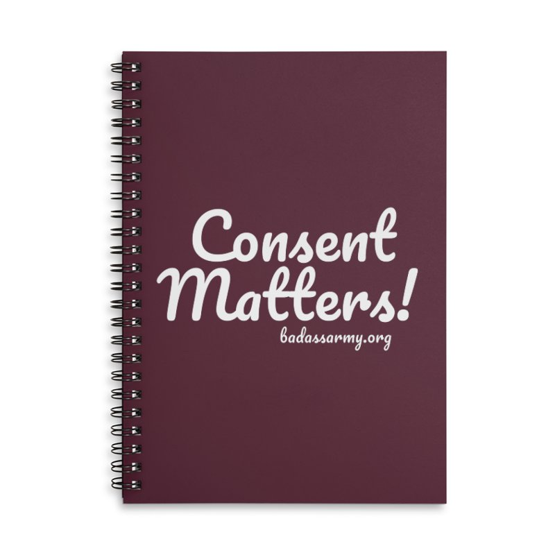 Consent Matters! Accessories Lined Spiral Notebook by thebadassarmy's Artist Shop