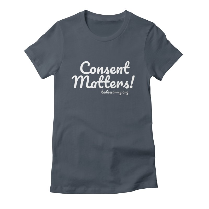 Consent Matters! Women's T-Shirt by The Badass Army Shop