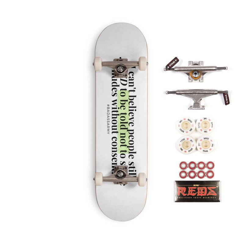 I can't believe Accessories Complete - Pro Skateboard by thebadassarmy's Artist Shop