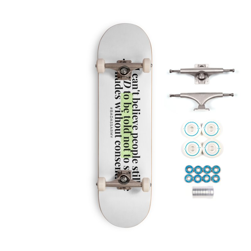 I can't believe Accessories Complete - Basic Skateboard by thebadassarmy's Artist Shop