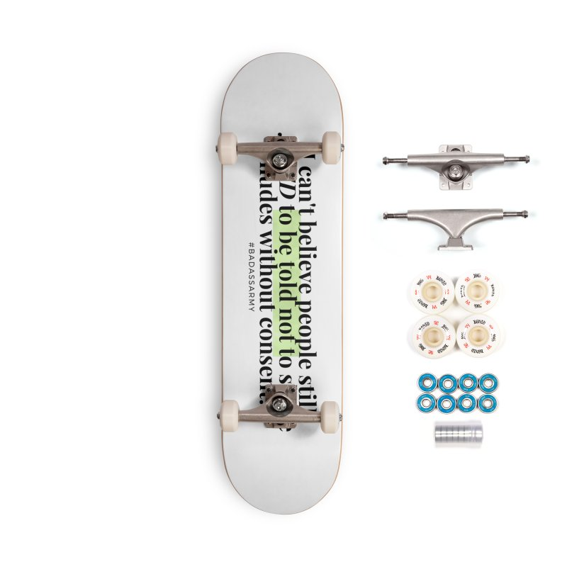I can't believe Accessories Complete - Premium Skateboard by The Badass Army Shop
