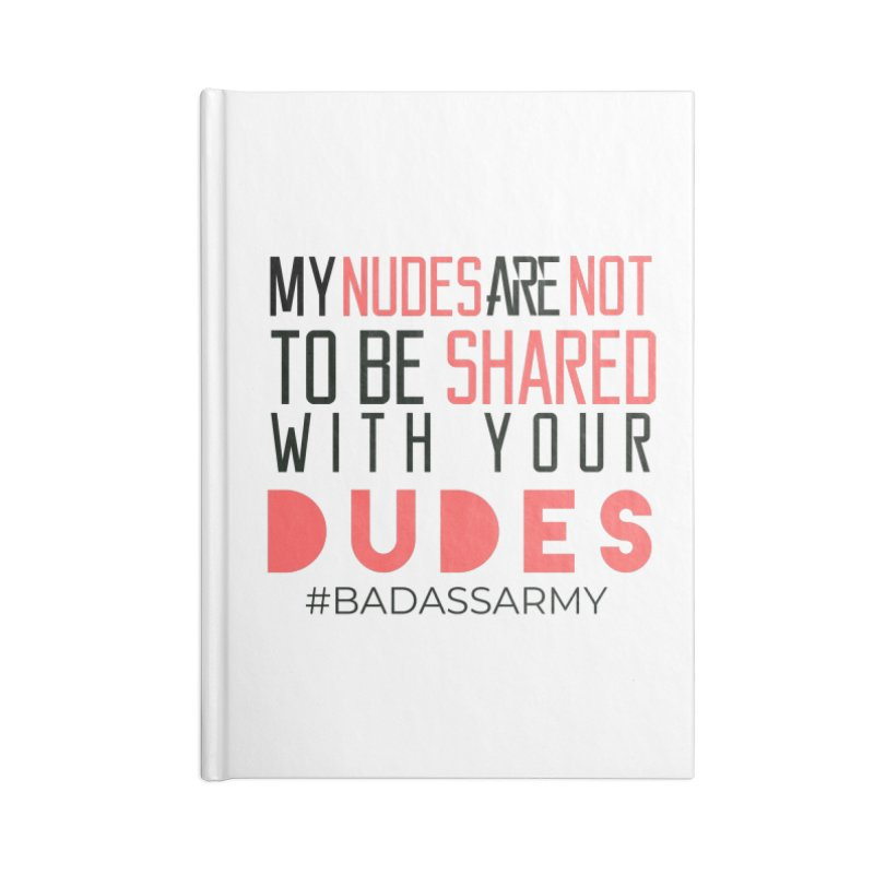 My Nudes Are Not To Be Shared With Your Dudes Accessories Lined Journal Notebook by thebadassarmy's Artist Shop