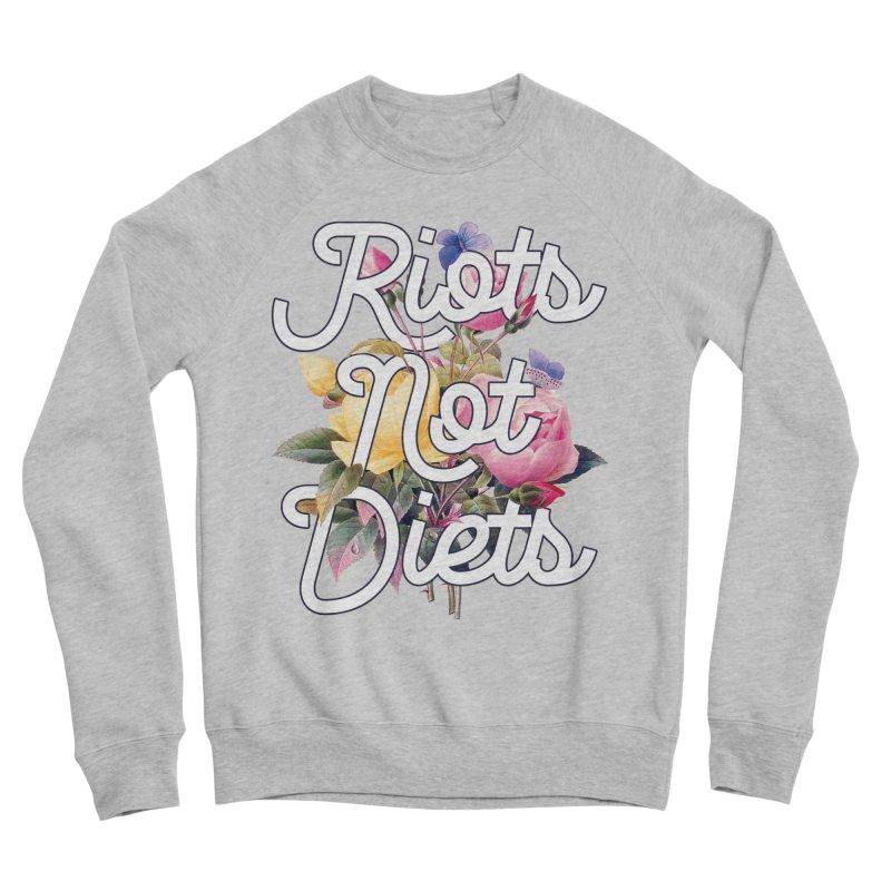 Riots Not Diets Women's Sweatshirt by BadNewsB